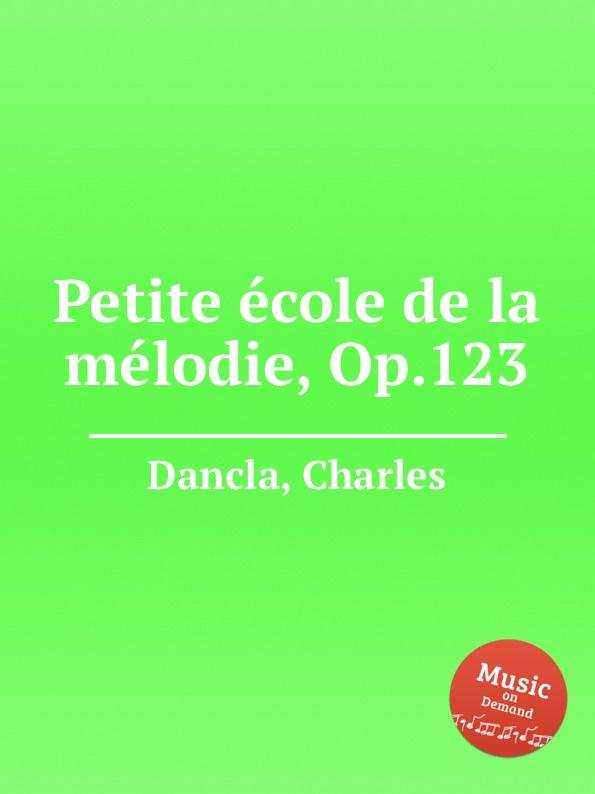 Ch. Dancla Petite ecole de la melodie, Op.123 ch dancla 3 duos op 62