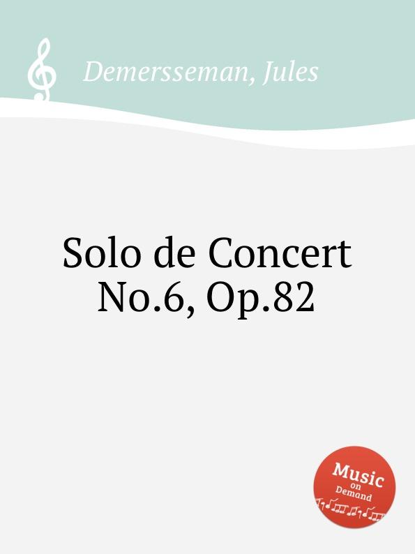 J. Demersseman Solo de Concert No.6, Op.82 g j pfeiffer inquietude op 82