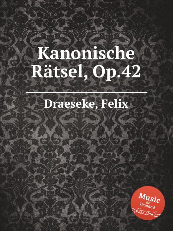 F. Draeseke Kanonische Ratsel, Op.42 f draeseke kanonische ratsel op 42