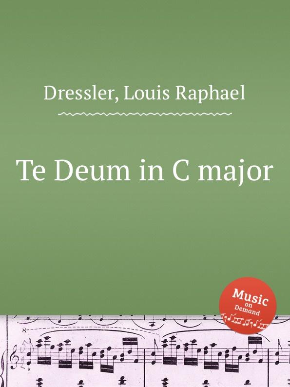 L.R. Dressler Te Deum in C major цена и фото