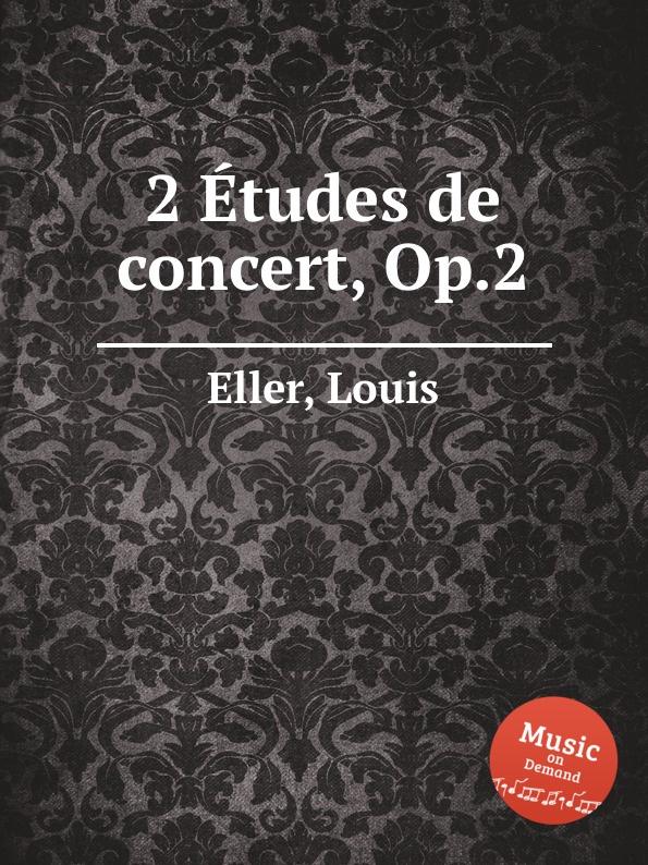 L. Eller 2 Etudes de concert, Op.2 h a wollenhaupt grande marche de concert op 19