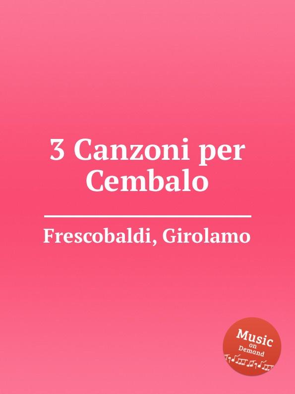 G. Frescobaldi 3 Canzoni per Cembalo a soderini 2 canzoni per organo