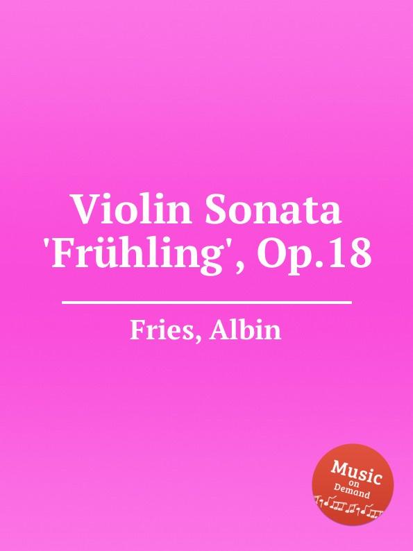 A. Fries Violin Sonata .Fruhling., Op.18 a fries oboe sonata sommer op 19