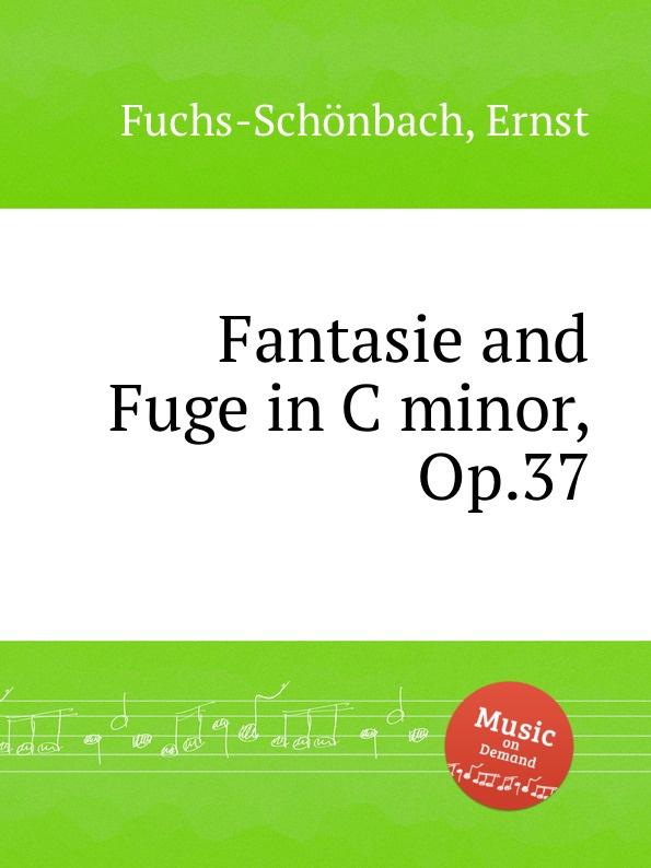 лучшая цена E. Fuchs-Schönbach Fantasie and Fuge in C minor, Op.37