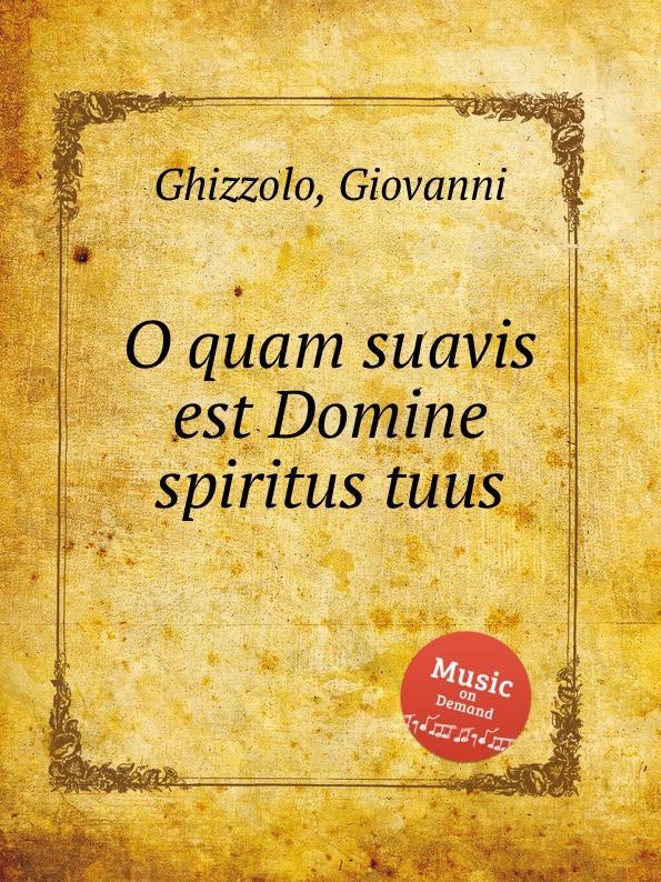 G. Ghizzolo O quam suavis est Domine spiritus tuus