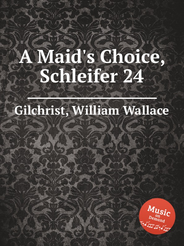 W.W. Gilchrist A Maid.s Choice, Schleifer 24 w gilchrist gilchrist statistical forecasting paper