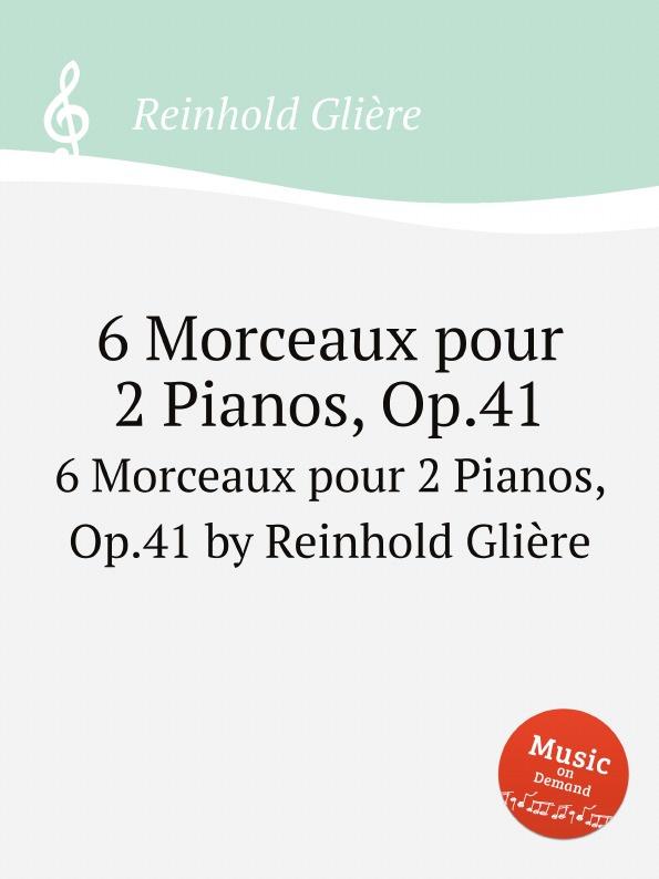 Р. Глиэра 6 Morceaux pour 2 Pianos, Op.41 t lack sonatine pour deux pianos op 129