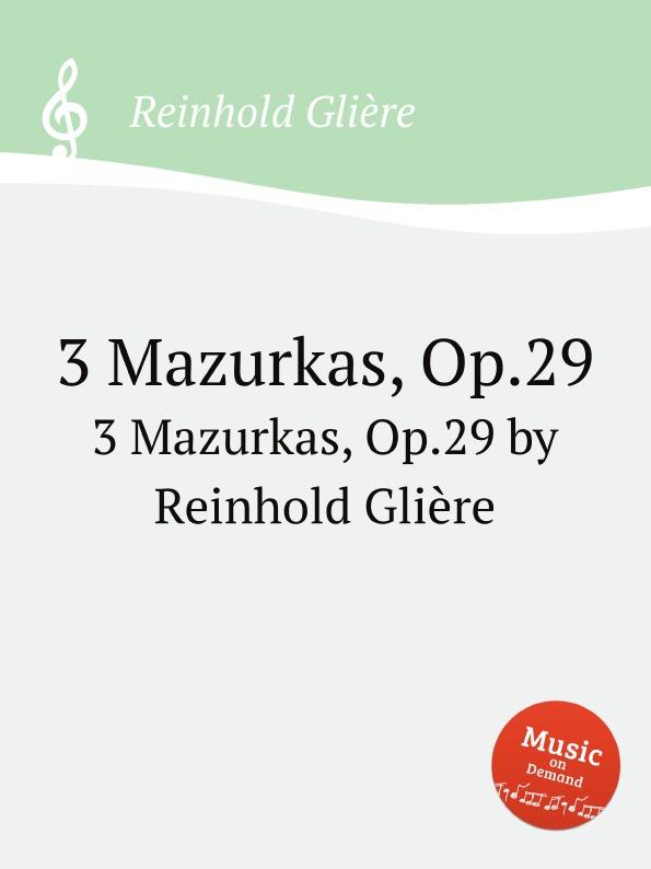 Р. Глиэра 3 Mazurkas, Op.29 ф шопен мазурки op 68 mazurkas op 68