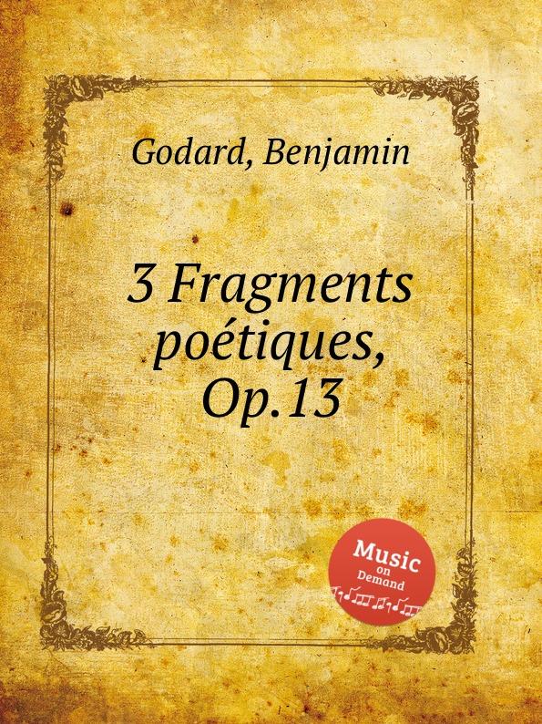 B. Godard 3 Fragments poetiques, Op.13 b godard 2 pieces op 137