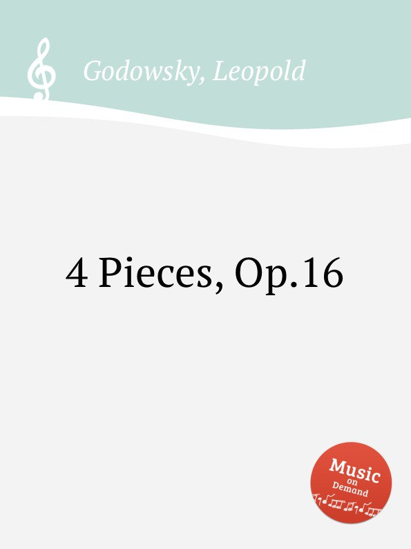 L. Godowsky 4 Pieces, Op.16 l godowsky on the alma