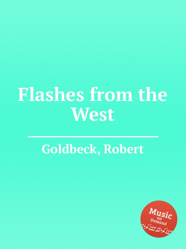 R. Goldbeck Flashes from the West r goldbeck la blonde op 43