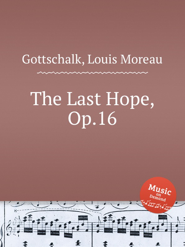 L.M. Gottschalk The Last Hope, Op.16 l m gottschalk ossian op 4