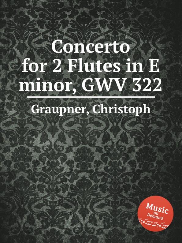 C. Graupner Concerto for 2 Flutes in E minor, GWV 322 c graupner concerto for 2 violins in g minor gwv 334