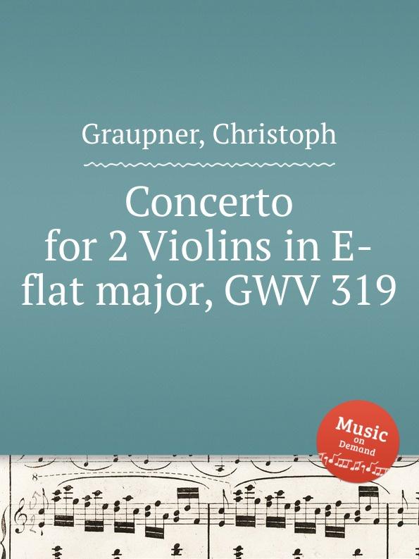 C. Graupner Concerto for 2 Violins in E-flat major, GWV 319 c graupner trio sonata in b flat major gwv 217