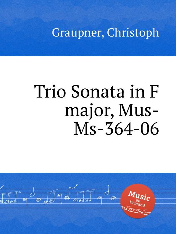 цена C. Graupner Trio Sonata in F major, Mus-Ms-364-06 в интернет-магазинах