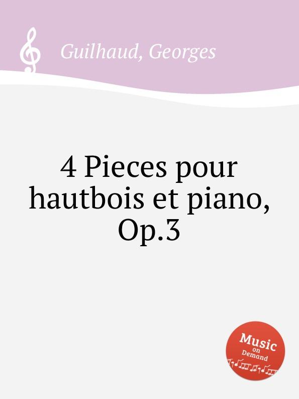 G. Guilhaud 4 Pieces pour hautbois et piano, Op.3 g g ferrari 12 petites pieces op 3