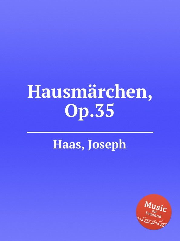 J. Haas Hausmarchen, Op.35 j haas 6 lose blatter op 16