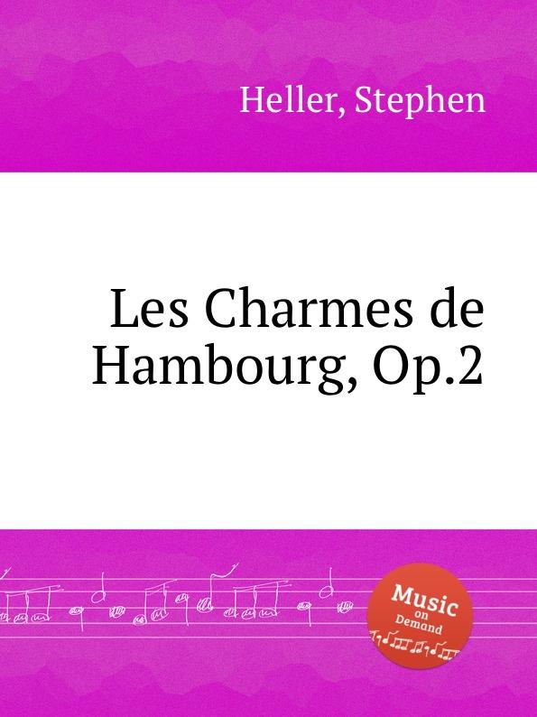 S. Heller Les Charmes de Hambourg, Op.2 i moscheles les charmes de paris op 54