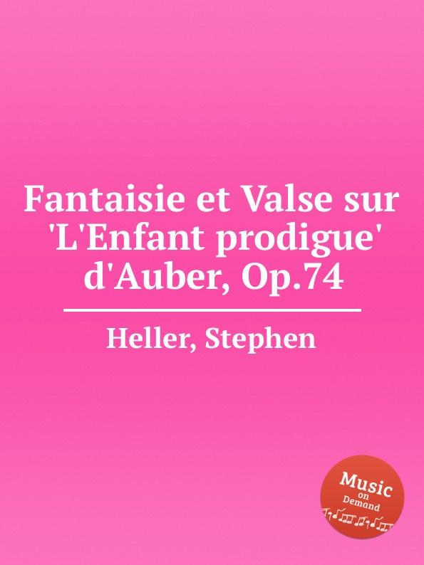 S. Heller Fantaisie et Valse sur .L.Enfant prodigue. d.Auber, Op.74 недорого