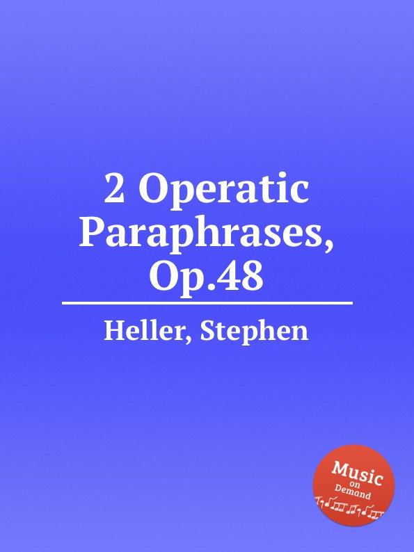 S. Heller 2 Operatic Paraphrases, Op.48 цена