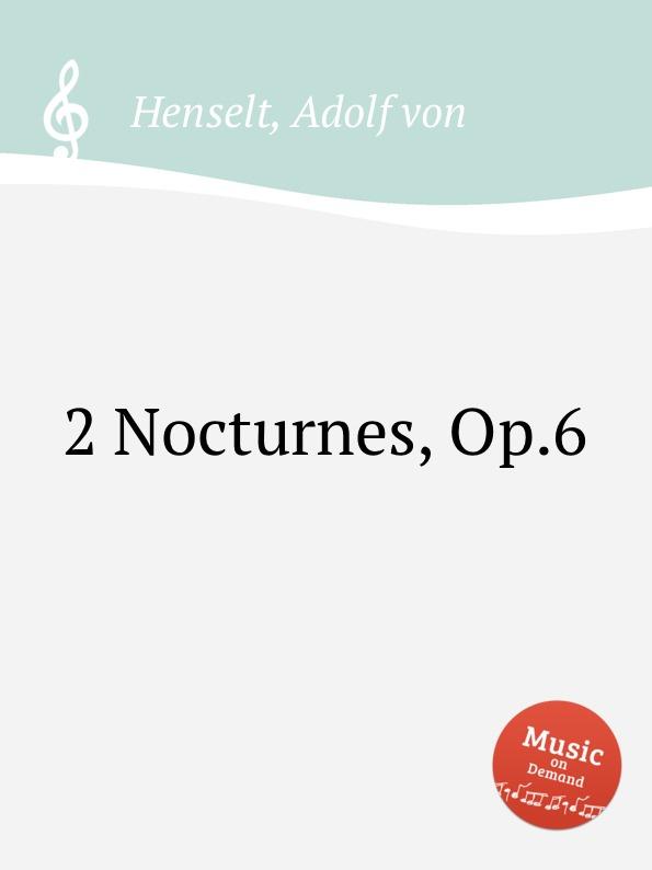 A.V. Henselt 2 Nocturnes, Op.6 a de lhoyer 6 duo nocturnes op 37
