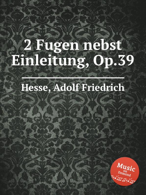 A.F. Hesse 2 Fugen nebst Einleitung, Op.39 a eckardt einleitung nebst 3 variationen heil dir im siegerkranz