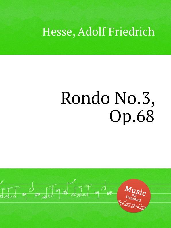 A.F. Hesse Rondo No.3, Op.68 ф шопен мазурки op 68 mazurkas op 68