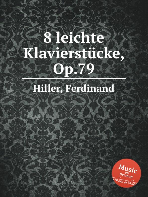 F. Hiller 8 leichte Klavierstucke, Op.79 f hiller leichte sonatine op 196