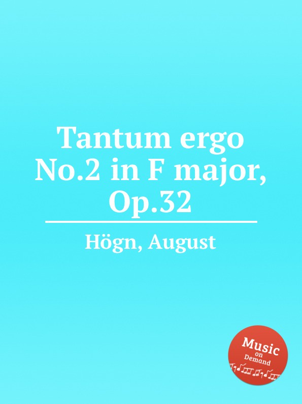 A. Högn Tantum ergo No.2 in F major, Op.32 s pappalardo tantum ergo no 4 in a flat major op 22