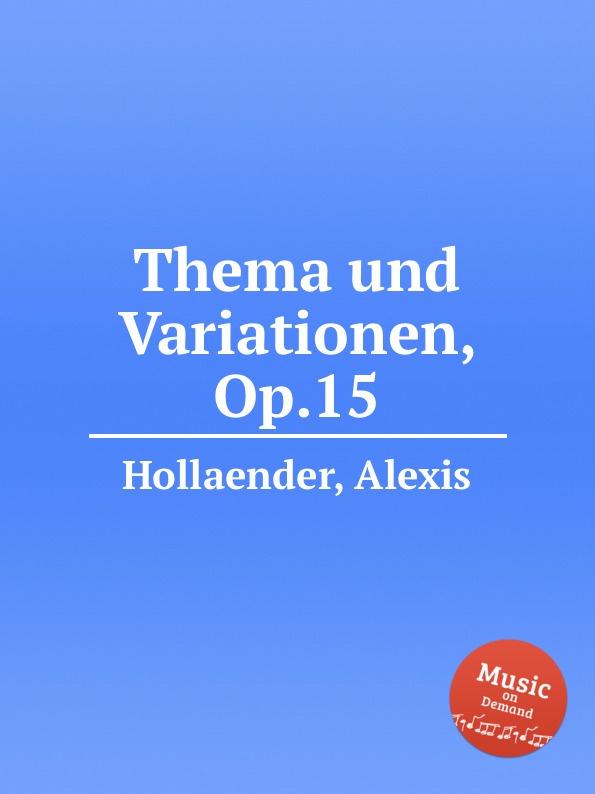 A. Hollaender Thema und Variationen, Op.15 h von herzogenberg thema und variationen op 86