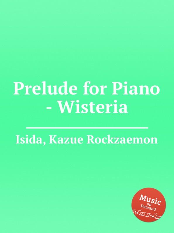 K.R. Isida Prelude for Piano - Wisteria k r isida prelude for piano lagerstroemia