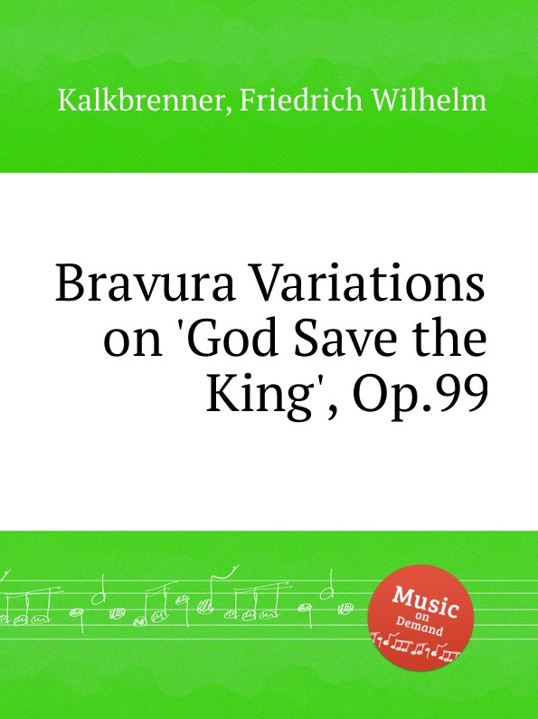 F.W. Kalkbrenner Bravura Variations on .God Save the King., Op.99 цена и фото