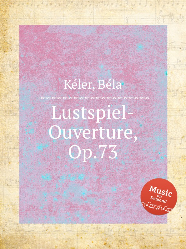 B. Kéler Lustspiel-Ouverture, Op.73 b kéler spanische lustspiel ouverture op 137