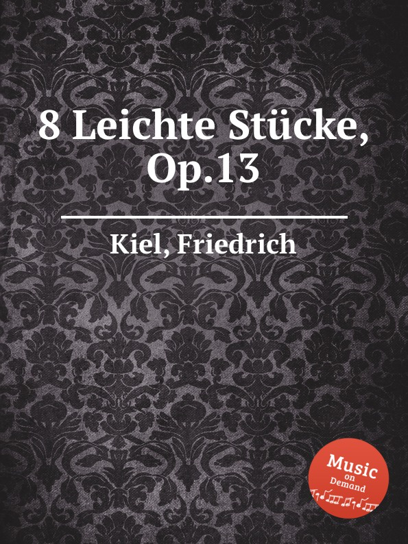 лучшая цена F. Kiel 8 Leichte Stucke, Op.13