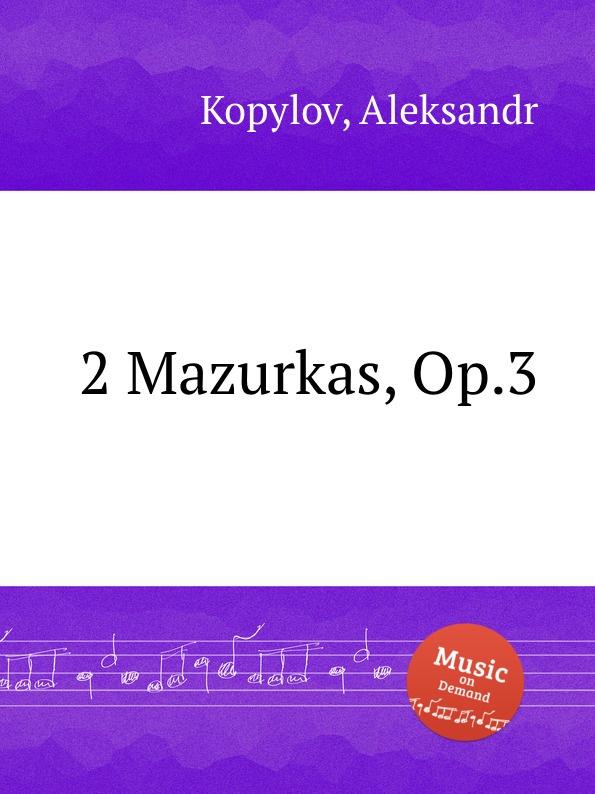 A. Kopylov 2 Mazurkas, Op.3 ф шопен мазурки op 68 mazurkas op 68