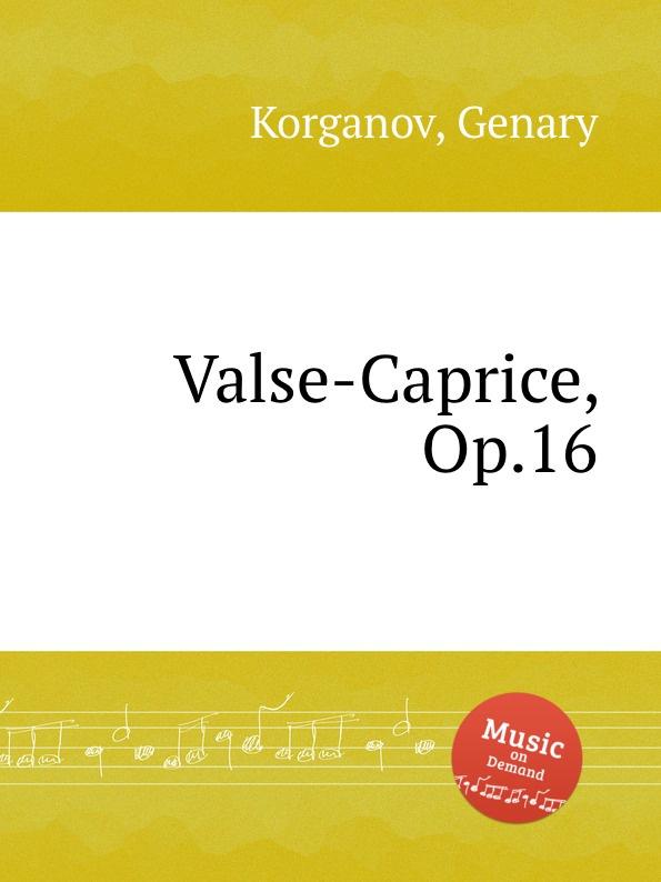 G. Korganov Valse-Caprice, Op.16 j hofmann valse caprice op 53