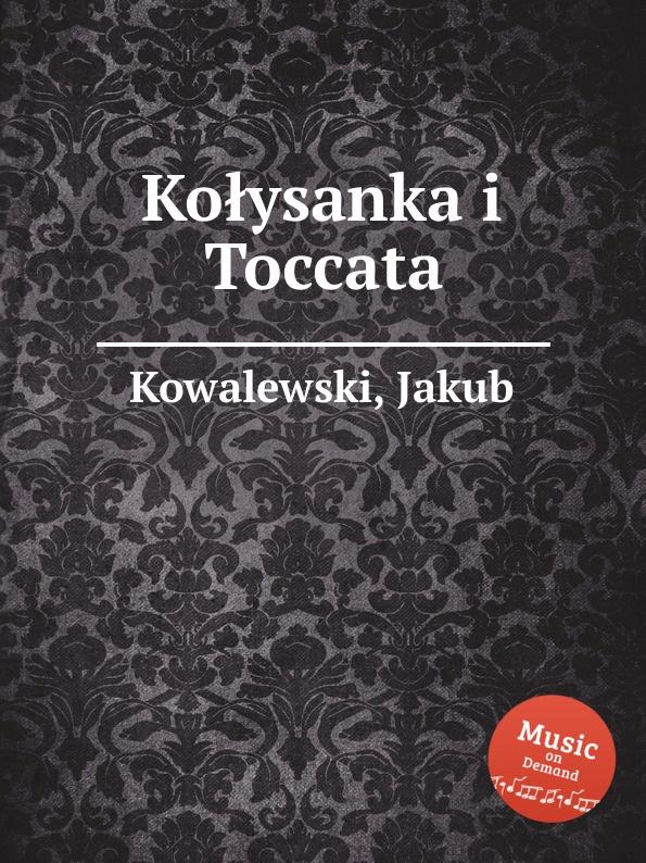 J. Kowalewski Kolysanka i Toccata цена в Москве и Питере