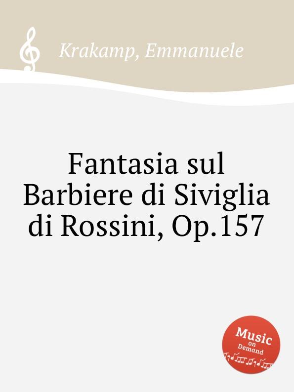 E. Krakamp Fantasia sul Barbiere di Siviglia di Rossini, Op.157 gioacchino rossini claudio abbado il barbiere di siviglia