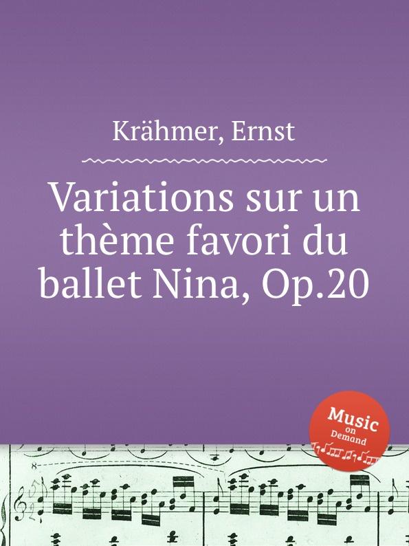 E. Krähmer Variations sur un theme favori du ballet Nina, Op.20 цена и фото