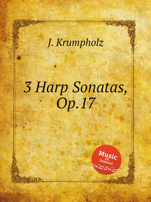 J. Krumpholz 3 Harp Sonatas, Op.17 j b cardon 4 sonatas for harp and violin op 16 book 5