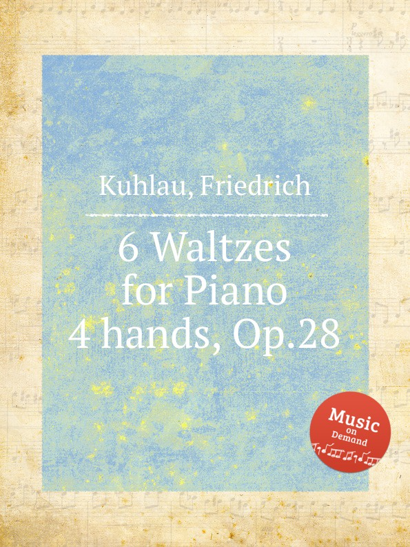 F. Kuhlau 6 Waltzes for Piano 4 hands, Op.28 f kuhlau trio for piano and 2 flutes op 119
