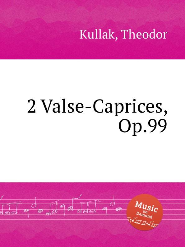 T. Kullak 2 Valse-Caprices, Op.99 t kullak scenes from childhood op 81