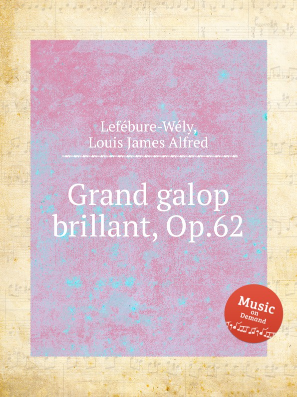 L.J. Lefébure-Wély Grand galop brillant, Op.62 m berson grand duo brillant on motifs of bellini op 16