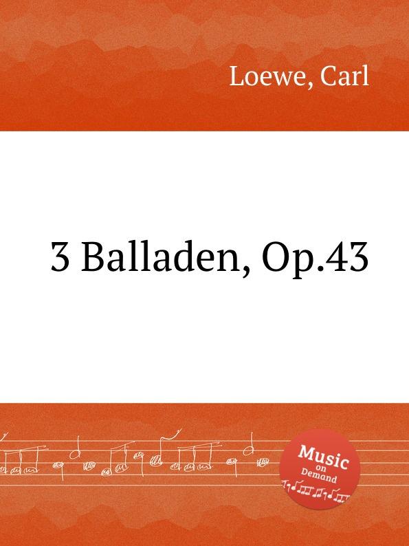 C. Loewe 3 Balladen, Op.43 c loewe switezianka op 51