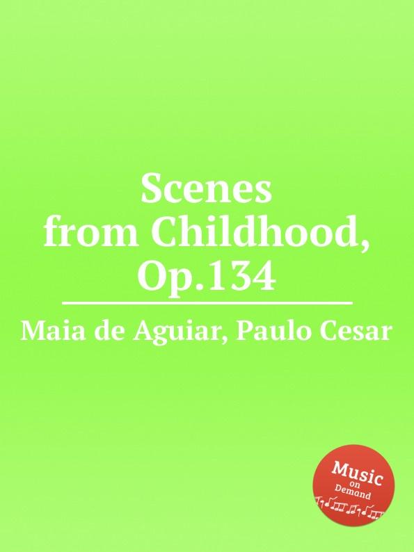 P.C. Aguiar Scenes from Childhood, Op.134 t kullak scenes from childhood op 81