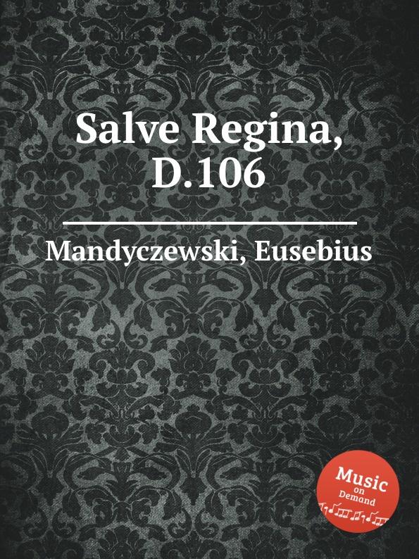 E. Mandyczewski Salve Regina, D.106 e mandyczewski salve regina d 223