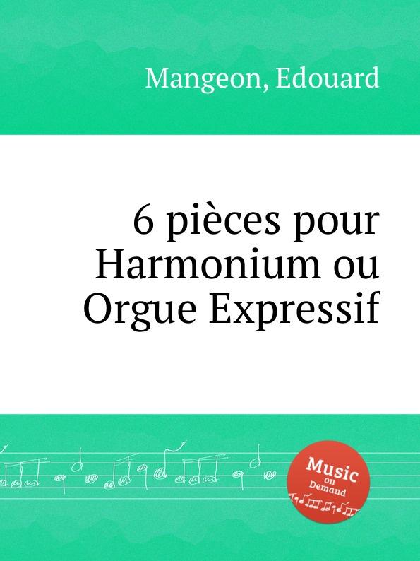 E. Mangeon 6 pieces pour Harmonium ou Orgue Expressif p gouin 3 pieces pour orgue ou harmonium