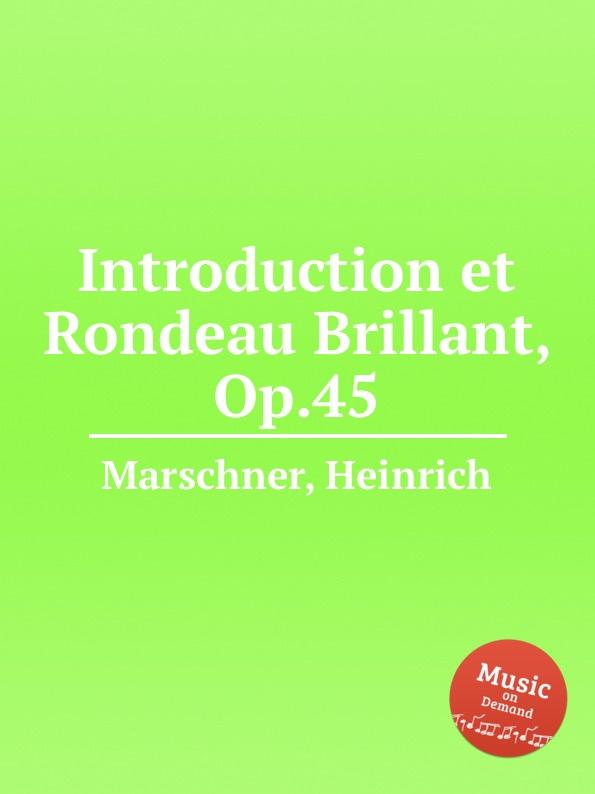 лучшая цена H. Marschner Introduction et Rondeau Brillant, Op.45