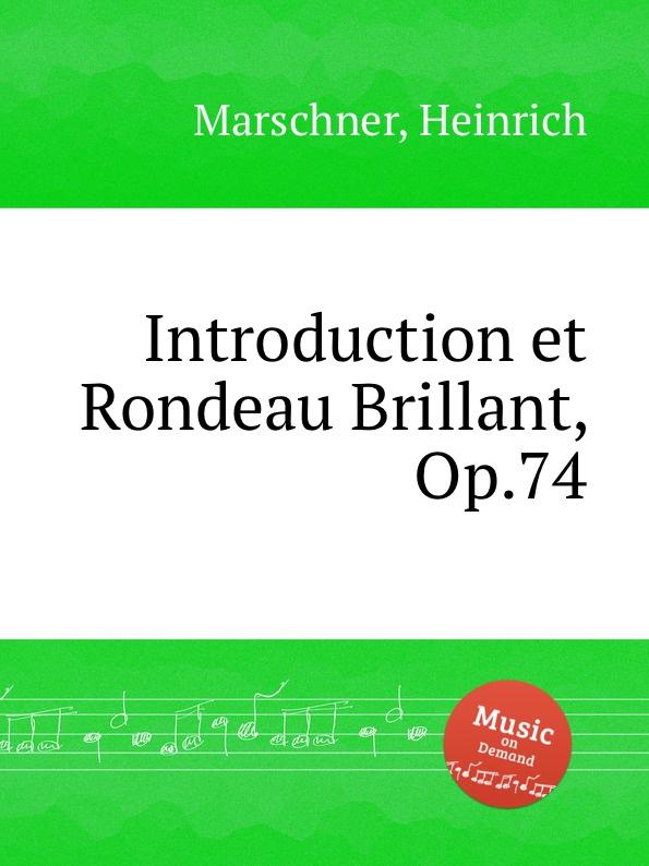 лучшая цена H. Marschner Introduction et Rondeau Brillant, Op.74