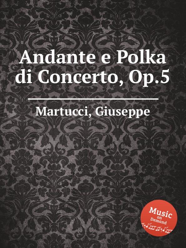 цена G. Martucci Andante e Polka di Concerto, Op.5 в интернет-магазинах